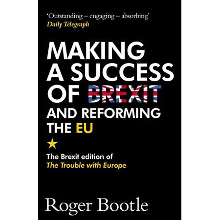 Making A Success Of Brexit And Reforming The Eu  The Brexit Edition Of The Trouble With Europe