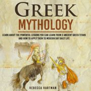 Greek Mythology - Learn About the Powerful Lessons you can Learn from 3 Ancient Greek Titans and How to Apply them to Modern Day Life - eBook