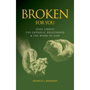 Broken For You: Jesus Christ The Catholic Priesthood & The Word of God (Paperback)