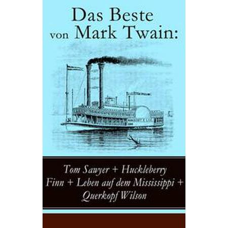 Das Beste von Mark Twain: Tom Sawyer + Huckleberry Finn + Leben auf dem Mississippi + Querkopf Wilson - eBook (Beste Art Von Sonnenbrillen)