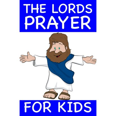 The Lords Prayer For Kids - - The Lords Prayer For Kids