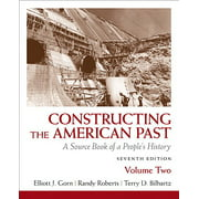 Constructing the American Past, Volume 2 : A Source Book of a People's History