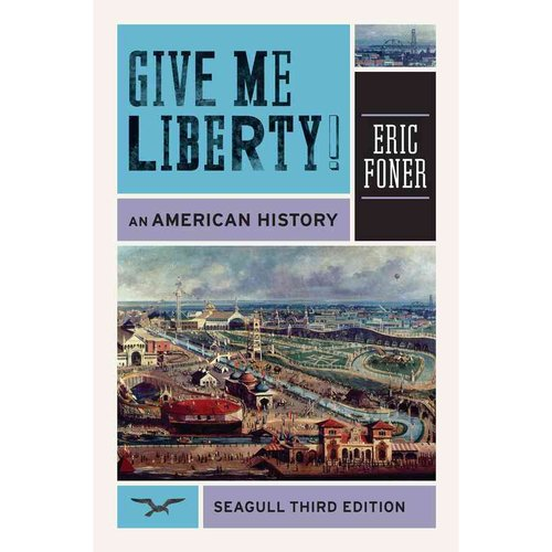 Give Me Liberty!: Seagull Edition: An American History