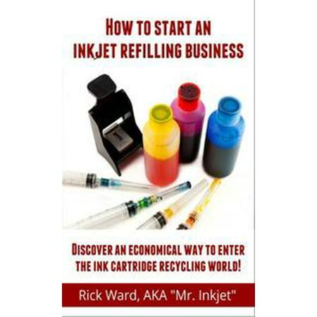 How to Start an Inkjet Refilling Business. - eBook