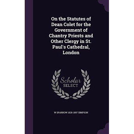On the Statutes of Dean Colet for the Government of Chantry Priests and Other Clergy in St. Paul's Cathedral, London - image 1 of 1