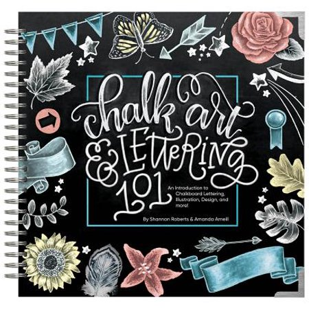 - Chalk Art and Lettering 101 : An Introduction to Chalkboard Lettering, Illustration, Design, and More