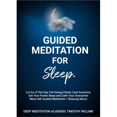 Guided Meditation for Sleep: Let Go of The Day, Fall Asleep Faster, Cure Insomnia, Get Your Power Sleep and Calm Your Overactive Mind with Guided Meditation + Relaxing Music - (Now Relax And Get On Your Back)