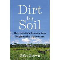 Dirt to Soil : One Family's Journey Into Regenerative Agriculture (Paperback)