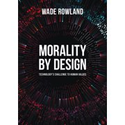 Morality by Design : Technology's Challenge to Human Values