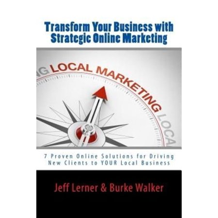 Transform Your Business With Strategic Online Marketing  7 Proven Online Solutions For Driving New Clients To Your Business