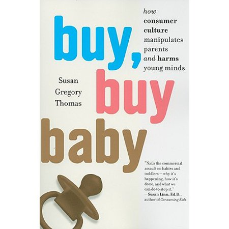 Buy, Buy Baby : How Consumer Culture Manipulates Parents and Harms Young (Baby Boy Postage)