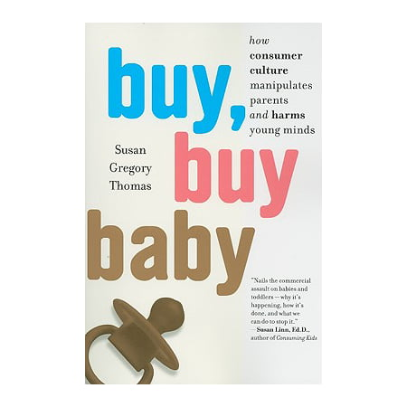Buy, Buy Baby : How Consumer Culture Manipulates Parents and Harms Young Minds](Buy Buy Baby Rochester Ny)