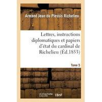 Lettres, Instructions Diplomatiques Et Papiers d'�tat Du Cardinal de Richelieu. Tome 5