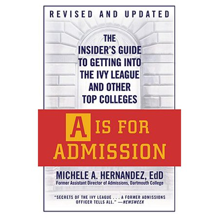 A Is for Admission : The Insider's Guide to Getting into the Ivy League and Other Top