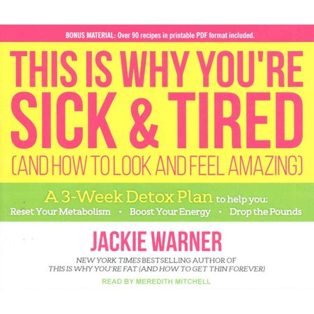 This Is Why Youre Sick   Tired  And How To Look And Feel Amazing  A 3 Week Detox Plan To Help You  Resest Your Metabolism  Boost Your Energy  Drop The Pounds