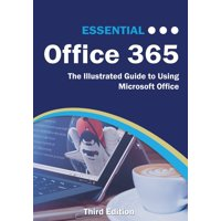 Essential Office 365 Third Edition : The Illustrated Guide to Using Microsoft Office
