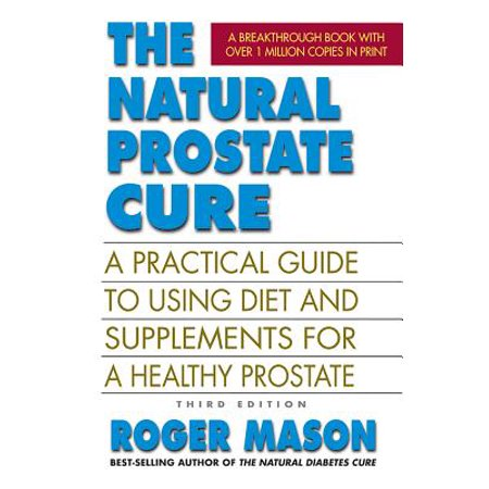 The Natural Prostate Cure, Third Edition : A Practical Guide to Using Diet and Supplements for a Healthy