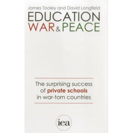 Education, War and Peace : The Surprising Success of Private Schools in War-Torn Countries