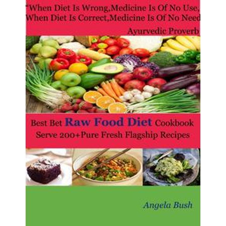 Best Bet Raw Food Diet Cookbook : Serve 200+Pure Fresh Flagship Recipes