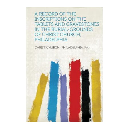 A Record of the Inscriptions on the Tablets and Gravestones in the Burial-Grounds of Christ Church, Philadelphia](Halloween Gravestone Inscriptions)
