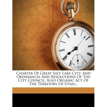 Charter of Great Salt Lake City : And Ordinances and Resolutions of the City Council, Also Organic Act of the Territory of Utah...](Halloween City Hours In Utah)