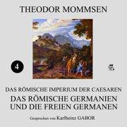 Das römische Germanien und die freien Germanen (Das Römische Imperium der Caesaren 4) - Audiobook