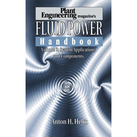 Fluid Power Handbook Plant Engineering: Plant Engineering's Fluid Power Handbook, Volume 2: System Applications and Components (Hardcover)