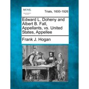 Edward L. Doheny and Albert B. Fall, Appellants, vs. United States, Appellee