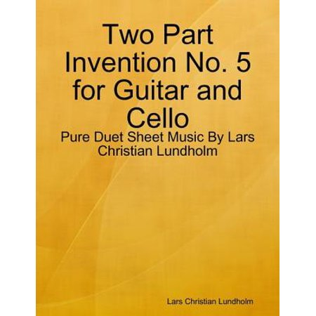 Two Part Invention No. 5 for Guitar and Cello - Pure Duet Sheet Music By Lars Christian Lundholm - eBook