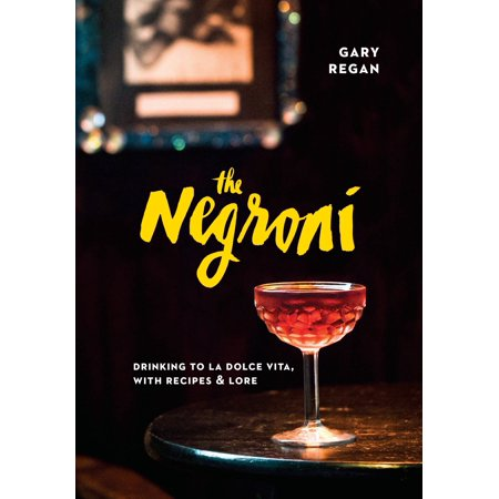 The Negroni : Drinking to La Dolce Vita, with Recipes & (Tatiana La Vita Honey)