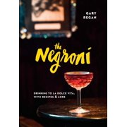The Negroni : Drinking to La Dolce Vita, with Recipes & Lore