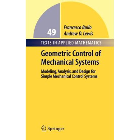 Geometric Control of Simple Mechanical Systems : Modeling, Analysis, and Design for Simple Mechanical Control