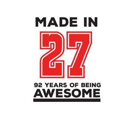 Made In 27 92 Years Of Being Awesome : Made In 27 92 Years Of Awesomeness Notebook - Happy 92nd Birthday Being Awesome Anniversary Gift Idea For 1927 Young Kid Boy or Girl! Doodle Diary Book From Dad Mom To Ninety Two Year Old Son