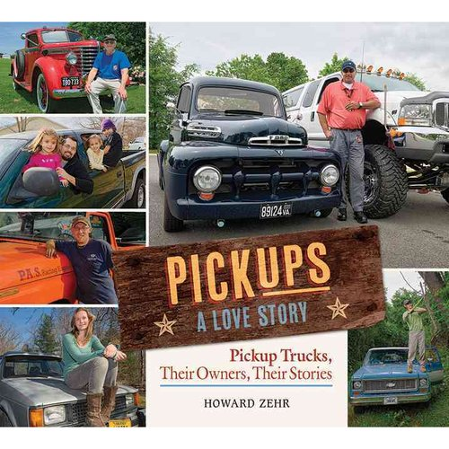 Pickups: A Love Story: Pickup Trucks, Their Owners, Theirs Stories