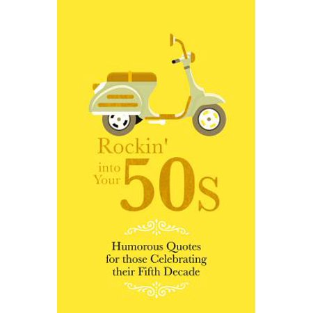 Rockin' Into Your 50s : Humorous Quotes for those Celebrating their Fifth Decade