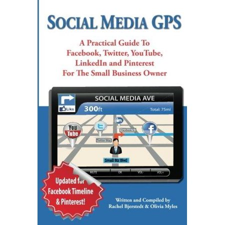 Social Media Gps  A Practical Guide To Facebook  Twitter  Youtube  And Linkedin For The Small Business Owner
