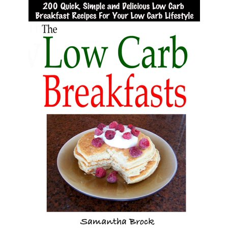 The Low Carb Breakfasts : 200 Quick, Simple and Delicious Low Carb Breakfast Recipes For Your Low Carb Lifestyle -