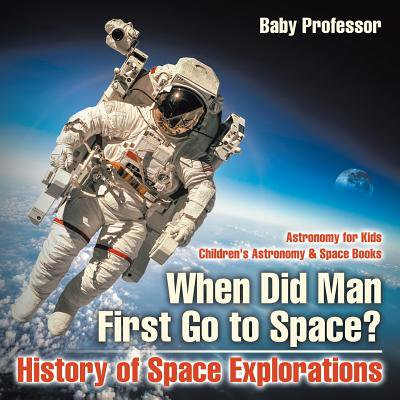 When Did Man First Go to Space? History of Space Explorations - Astronomy for Kids Children's Astronomy & Space Books](Go Go Boots History)