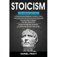 Stoicism : Bible of 3 Books in 1- Beginner's Guide+ Tips and Tricks+ Simple and Effective Strategies for Mastering the Stoic Way of Life