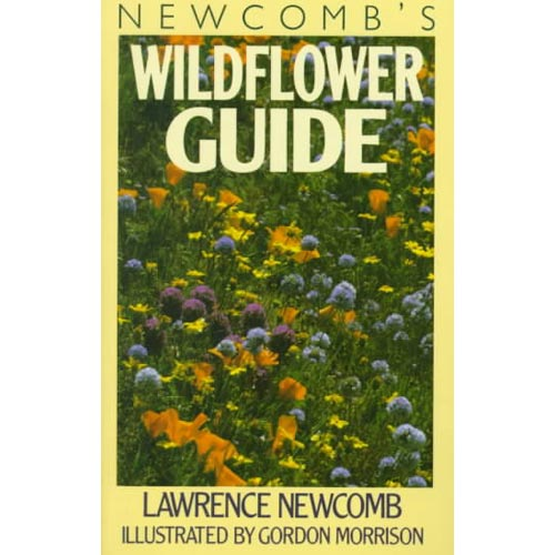 Newcomb's Wildflower Guide: An Ingenious New Key System for Quick, Positive Field Identification of the Wildflowers, Flowering Shrubs and Vines of Northeastern and North Central