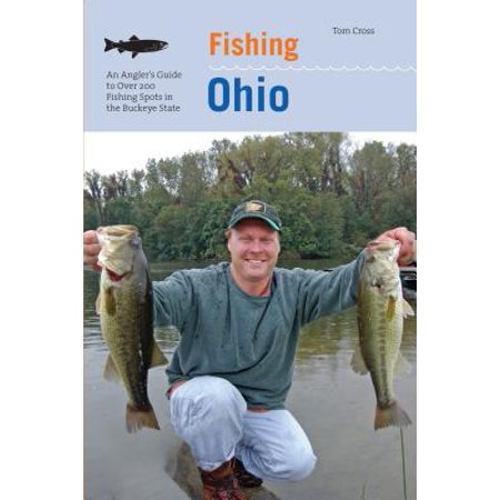 Fishing Ohio : An Angler's Guide to Over 200 Fishing Spots in the Buckeye State -