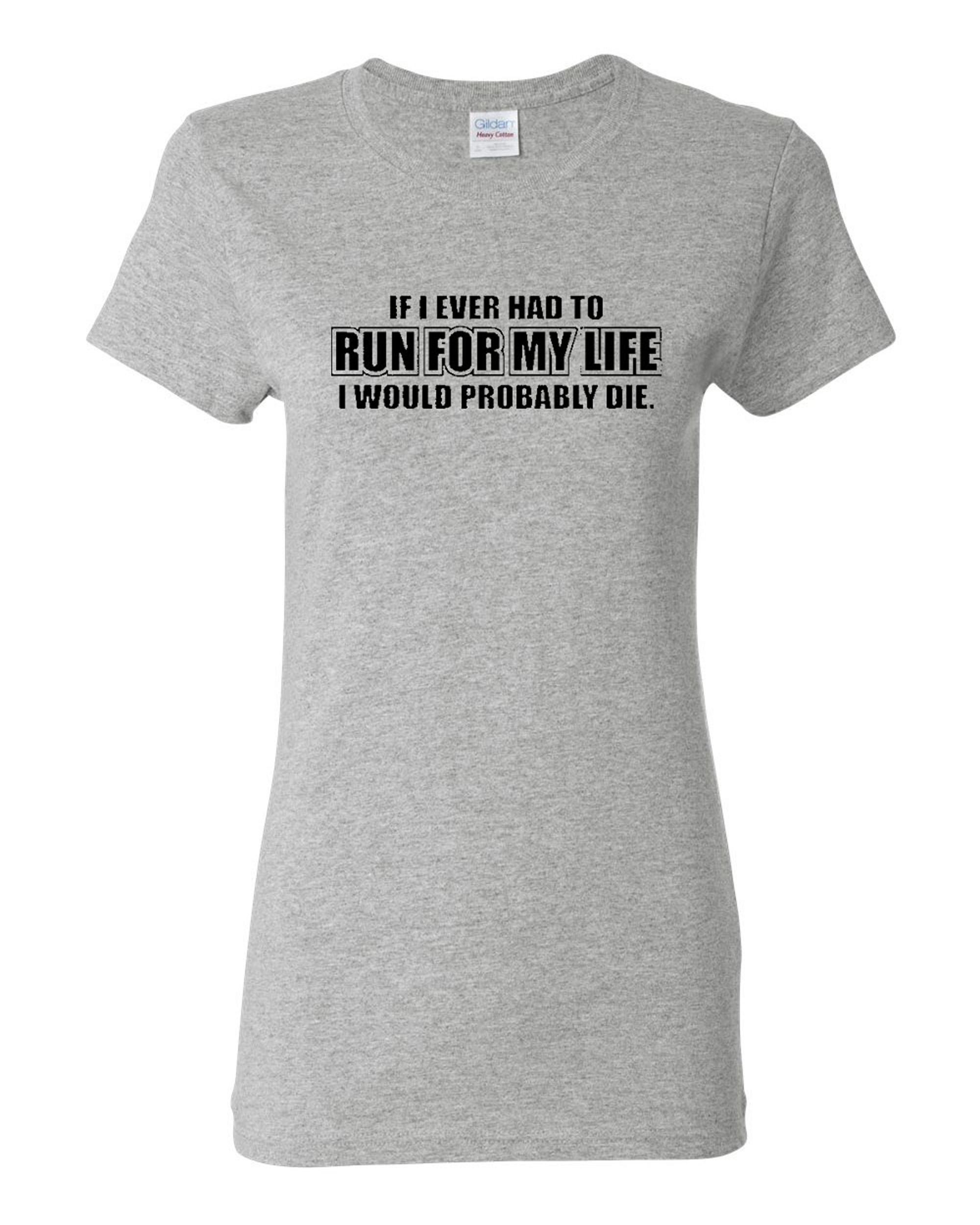 Ladies If I Ever Had To Run For My Life Funny T-Shirt Tee
