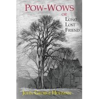 Pow-Wows, or Long Lost Friend : A Collection of Mysterious and Invaluable Arts and Remedies, for Man as Well as Animals