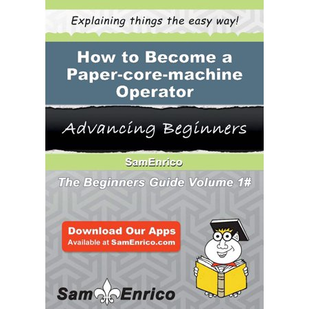 Coring Machines (How to Become a Paper-core-machine Operator - eBook)