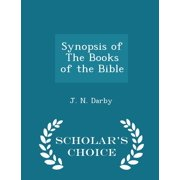 Synopsis of the Books of the Bible - Scholar's Choice Edition (Paperback)
