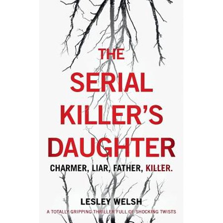 The Serial Killer's Daughter : A Totally Gripping Thriller Full of Shocking (Snapshots Of A Daughter In Law Full Text)