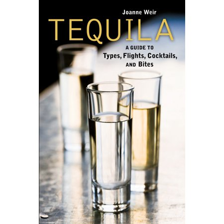 Three Tequila (Tequila : A Guide to Types, Flights, Cocktails, and Bites)