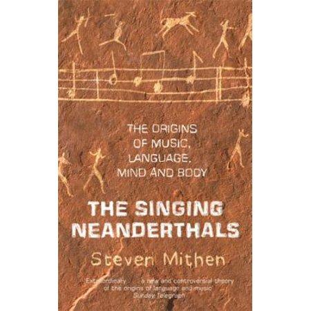 The Singing Neanderthals: The Origins of Music, Language, Mind and Body (Origin Of The Phoenix)