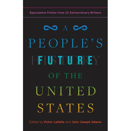 A People's Future of the United States : Speculative Fiction from 25 Extraordinary