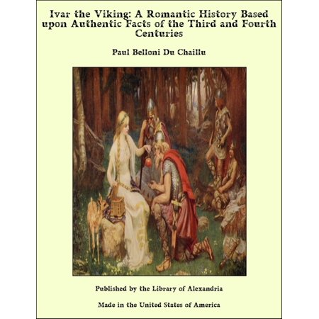 Ivar the Viking: A Romantic History Based upon Authentic Facts of the Third and Fourth Centuries -